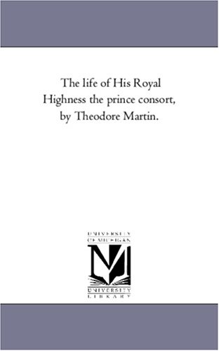 The Life of His Royal Highness the Prince Consort, by Theodore Martin. Vol. 4