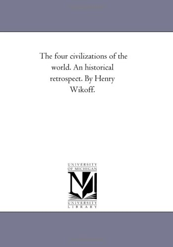 The four civilizations of the world. An historical retrospect. By Henry Wikoff.