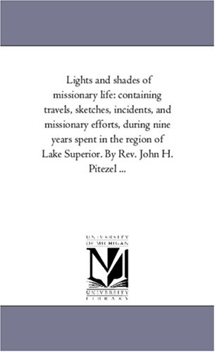 Lights and Shades of Missionary Life: Containing: John H Pitezel