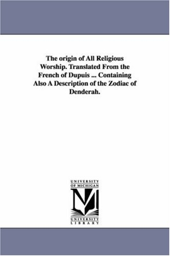 9781425548162: The origin of all religious worship. Translated from the French of Dupuis ... Containing also a description of the zodiac of Denderah.