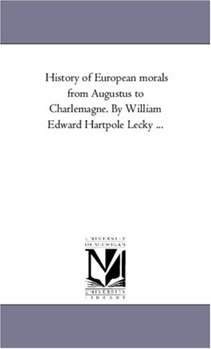 9781425548384: History of European morals from Augustus to Charlemagne. By William Edward Hartpole Lecky ...