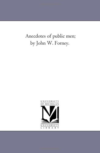 Anecdotes of public men, Vol. 2: John Wein Forney