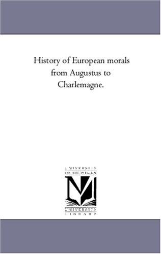 History of European Morals from Augustus to: William Edward Hartpole