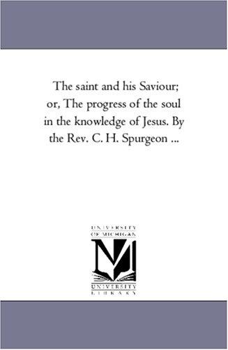 The Saint and His Saviour; Or, the: Charles Haddon Spurgeon;