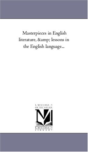 Masterpieces in English Literature, and Lessons in the English Language.