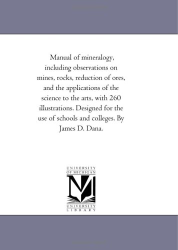 Manual of Mineralogy, Including Observations on Mines, Rocks, Reduction of Ores, and the ...
