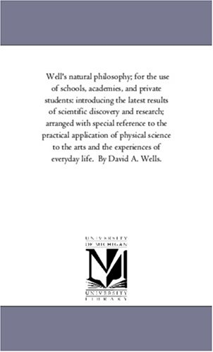 Wells Natural Philosophy For the Use of Schools, Academies, and Private Students: Introducing the ...