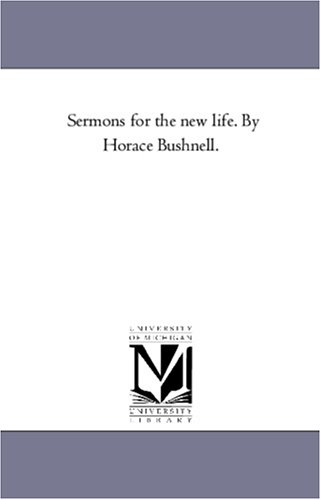 Sermons for the new life. By Horace Bushnell.