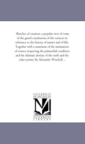 Sketches of Creation: A Popular View of: Alexander Winchell