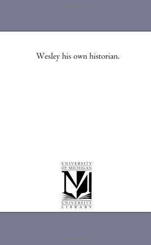Wesley his own historian.