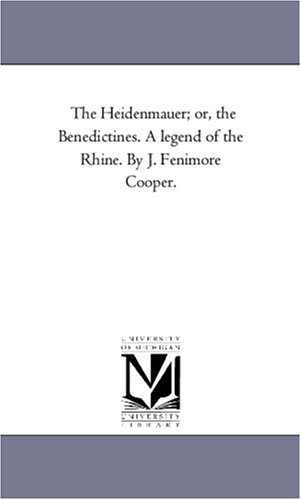 The Heidenmauer Or, the Benedictines. a Legend of the Rhine. by J. Fenimore Cooper.