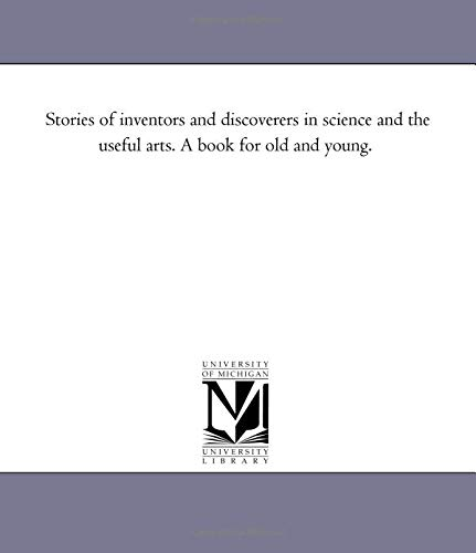 9781425552954: Stories of inventors and discoverers in science and the useful arts. A book for old and young.