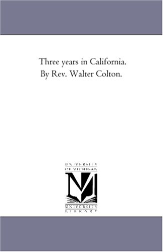 9781425553043: Three years in California. By Rev. Walter Colton.