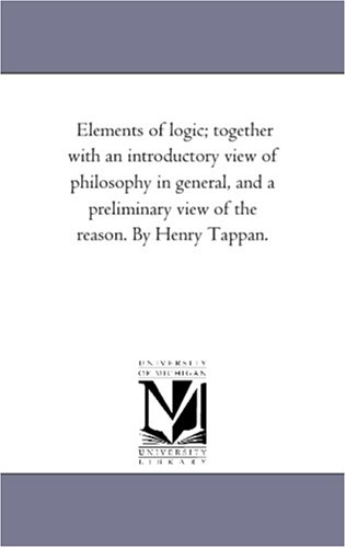 Elements of logic; together with an introductory view of philosophy in general, and a preliminary ...