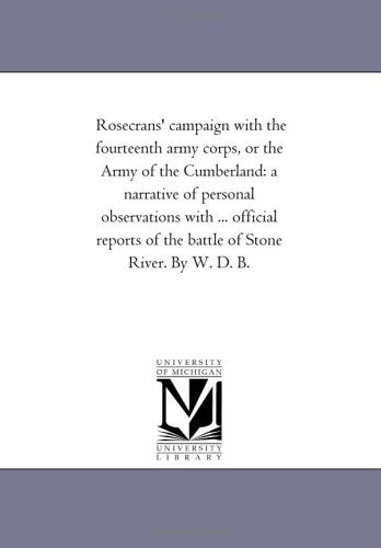 Rosecrans Campaign with the Fourteenth Army Corps, or the Army of the Cumberland: A Narrative of ...