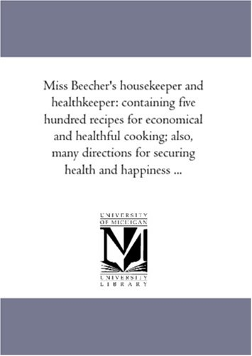 9781425554255: Miss Beecher's housekeeper and healthkeeper: containing five hundred recipes for economical and healthful cooking; also, many directions for securing health and happiness ...