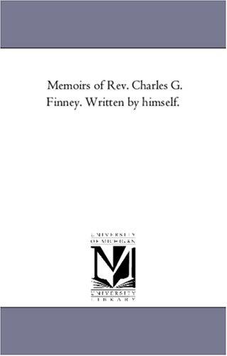 Memoirs of REV. Charles G. Finney. Written: Charles Grandison Finney