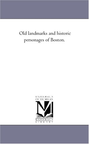 Old landmarks and historic personages of Boston.: Michigan Historical Reprint Series