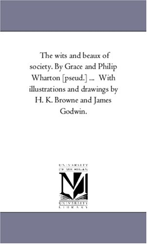 9781425556242: The wits and beaux of society. By Grace and Philip Wharton [pseud.] ... With illustrations and drawings by H. K. Browne and James Godwin.