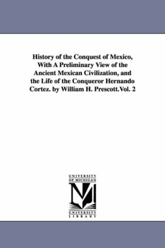 History of the Conquest of Mexico, with: William Hickling Prescott