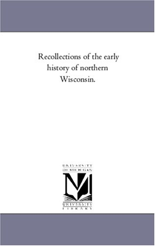 9781425557546: Recollections of the early history of northern Wisconsin.