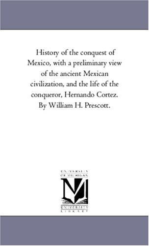 History of the Conquest of Mexico, With: Prescott, William Hickling