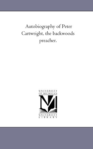 Autobiography of Peter Cartwright, the backwoods preacher.: Michigan Historical Reprint Series
