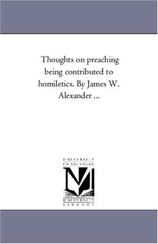 9781425559397: Thoughts on preaching being contributed to homiletics. By James W. Alexander ...