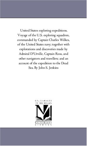 United States Exploring Expeditions. Voyage of the U.S. Exploring Squadron, Commanded by Captain ...