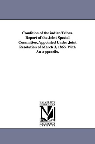 9781425560126: Condition of the Indian Tribes. Report of the Joint Special Committee, Appointed Under Joint Resolution of March 3, 1865. with an Appendix.