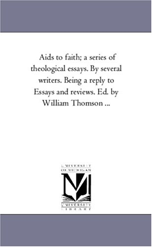 9781425560256: Aids to faith; a series of theological essays. By several writers. Being a reply to Essays and reviews. Ed. by William Thomson ...