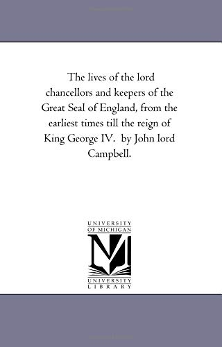 9781425561505: The Lives of the Lord Chancellors and Keepers of the Great Seal of England, from the Earliest Times Till the Reign of King George IV. by John Lord CAM: 7 (Michigan Historical Reprint)