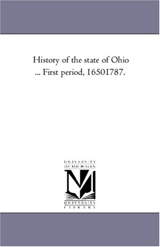 History of the State of Ohio . First Period, 1650-1787.