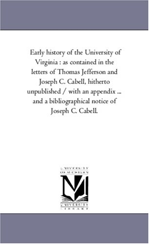 9781425562281: Early history of the University of Virginia : as contained in the letters of Thomas Jefferson and Joseph C. Cabell, hitherto unpublished / with an ... a bibliographical notice of Joseph C. Cabell.
