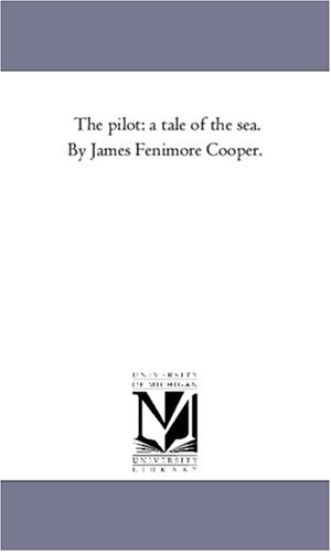 9781425562373: The pilot: a tale of the sea. By James Fenimore Cooper.