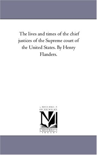 The Lives and Times of the Chief Justices of the Supreme Court of the United States. Second Series:...