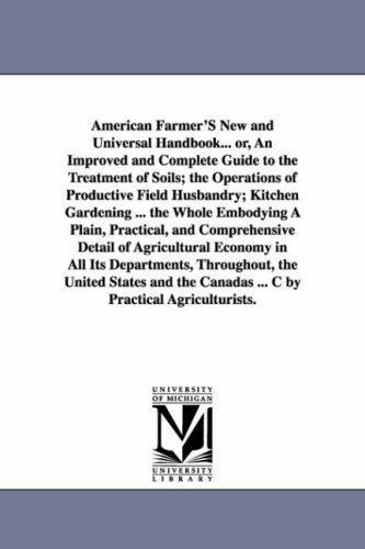 American Farmers New and Universal Handbook. Or, an Improved and Complete Guide to the Treatment of...