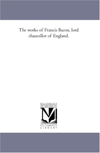 The Works of Francis Bacon, Lord Chancellor of England. Vol. 3: Bacon, Francis