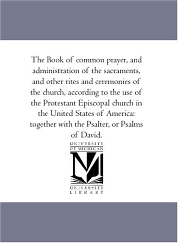 9781425564636: The Book of common prayer, and administration of the sacraments, and other rites and ceremonies of the church, according to the use of the Protestant ... with the Psalter, or Psalms of David.