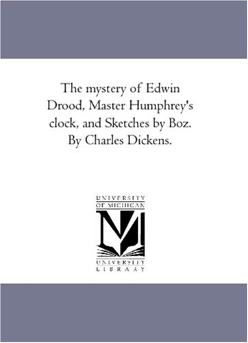 9781425565145: The mystery of Edwin Drood, Master Humphrey's clock, and Sketches by Boz