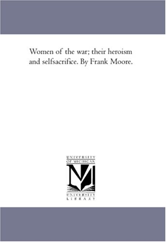 Women of the War; their Heroism and: Frank Moore
