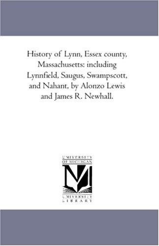 9781425566746: History of Lynn, Essex county, Massachusetts: including Lynnfield, Saugus, Swampscott, and Nahant, by Alonzo Lewis and James R. Newhall.