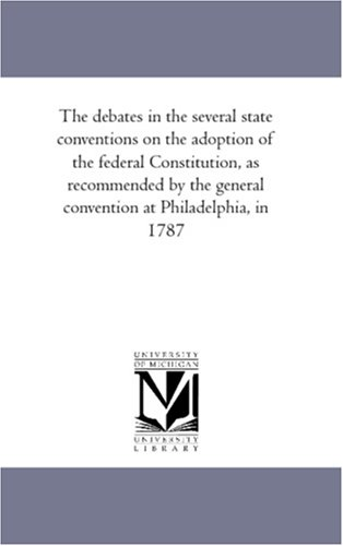 The Debates in the Several State Conventions on the Adoption of the Federal Constitution, as ...