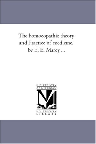 The homoeopathic theory and Practice of medicine, by E. E. Marcy .: E. E. Erastus Edgerton Marcy