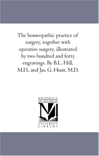 The homeopathic practice of surgery, together with operative surgery, illustrated by two hundred ...