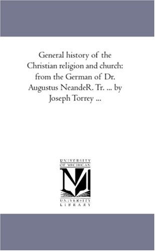 9781425567514: General history of the Christian religion and church: from the German of Dr. Augustus NeandeR. Tr. ... by Joseph Torrey ...