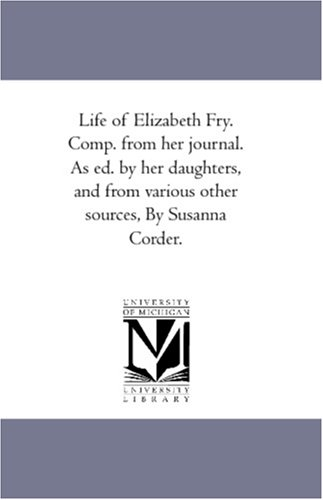 9781425567705: Life of Elizabeth Fry. Comp. from her journal. As ed. by her daughters, and from various other sources, By Susanna Corder.
