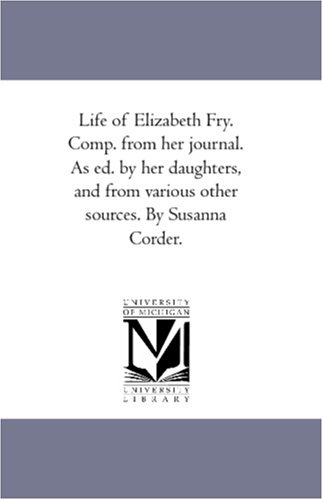 9781425567804: Life of Elizabeth Fry. Comp. from her journal. As ed. by her daughters, and from various other sources. By Susanna Corder.