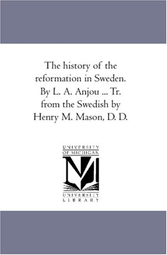 9781425567934: The history of the reformation in Sweden. By L. A. Anjou ... Tr. from the Swedish by Henry M. Mason, D. D.