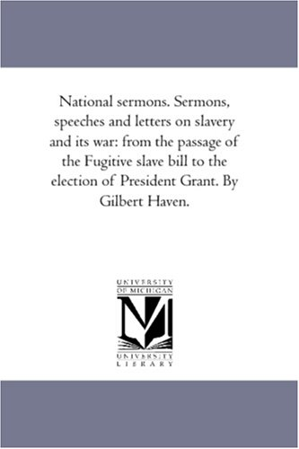 National sermons. Sermons, speeches and letters on slavery and its war: from the passage of the ...